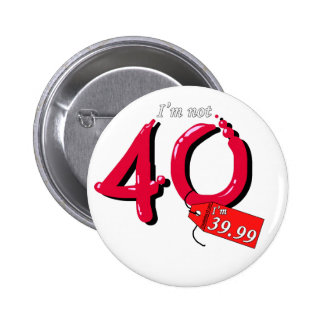 I'm Not 40 I'm 39.99 Bubble Text 2 Inch Round Button