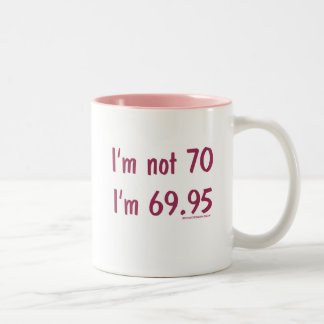 I'm not 70, I'm 69.95 Two-Tone Coffee Mug