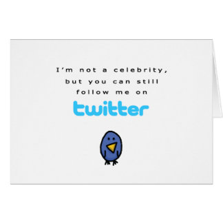 I'm not a celebrity...follow me on Twitter Card