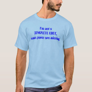 I'm not a COMPLETE IDIOT, some parts are missing. T-Shirt
