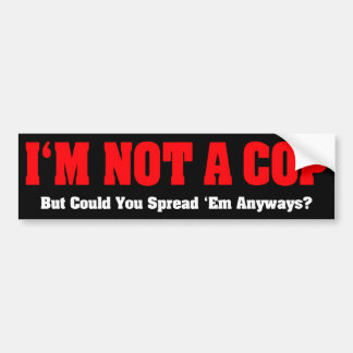 I'm Not A Cop - Funny Naughty Adult Humor Bumper Sticker