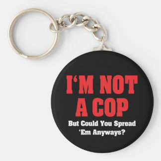 I'm Not A Cop - Funny Naughty Adult Humor Keychain