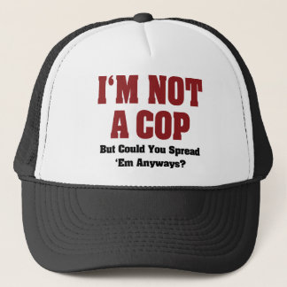 I'm Not A Cop - Funny Naughty Adult Humor Trucker Hat