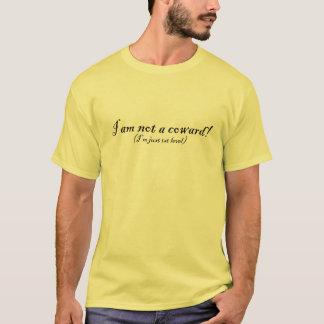 I'm not a coward! T-Shirt