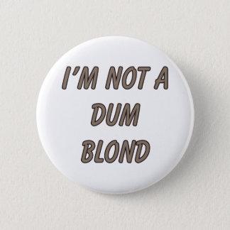 I'm Not A Dum Blond 2 Inch Round Button