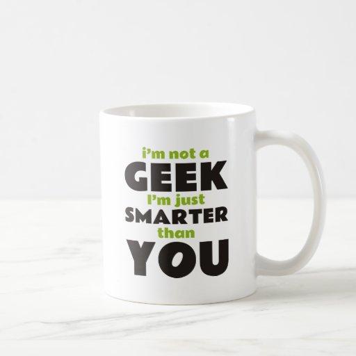 I'm Not a Geek I'm Just Smarter Than You Mug