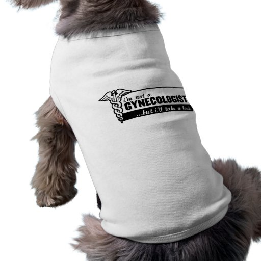 i'm not a gynecologist but i'll take a look funny doggie tshirt