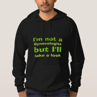 I'm not a gynecologist hoodie
