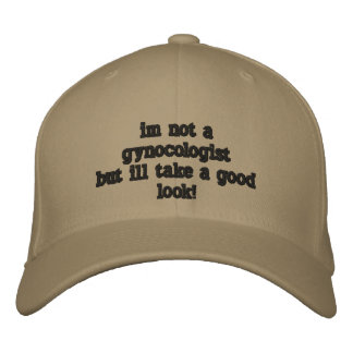im not a gynocologistbut ill take a good  look! embroidered hat