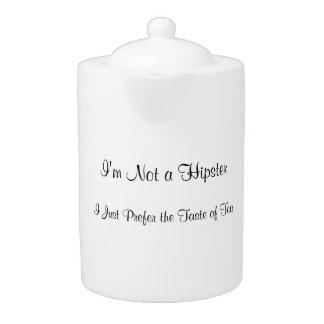 I'm Not A Hipster-- Teapot
