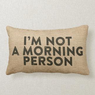 Im not a morning person Burlap Funny Lumbar Pillow