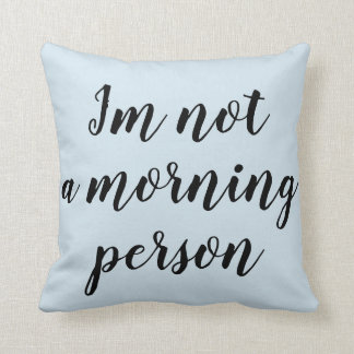 I'm not a Morning Person Throw Pillow