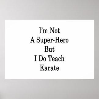 I'm Not A Super Hero But I Do Teach Karate Poster