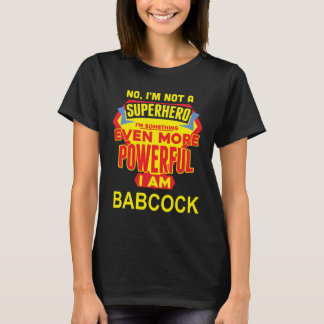 I'm Not A Superhero. I'm BABCOCK. Gift Birthday T-Shirt