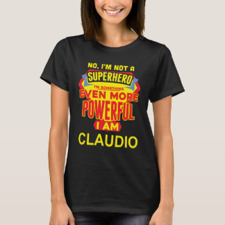 I'm Not A Superhero. I'm CLAUDIO. Gift Birthday T-Shirt