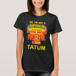 I'm Not A Superhero. I'm TATUM. Gift Birthday T-Shirt