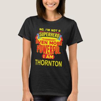 I'm Not A Superhero. I'm THORNTON. Gift Birthday T-Shirt