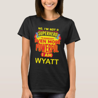 I'm Not A Superhero. I'm WYATT. Gift Birthday T-Shirt