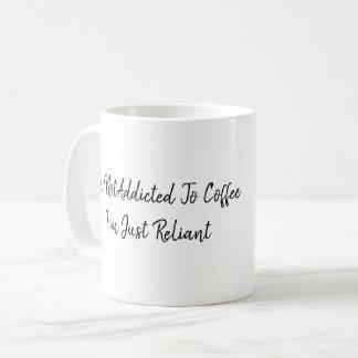 I'm Not Addicted to Coffee, I'm Just Reliant Coffee Mug