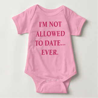 I'm not allowed to date... Ever Baby Bodysuit