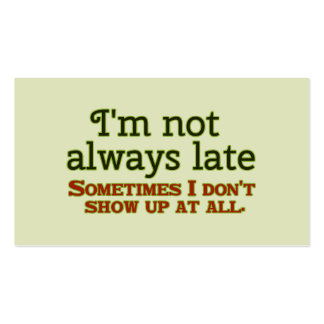 I'm not Always Late Pack Of Standard Business Cards
