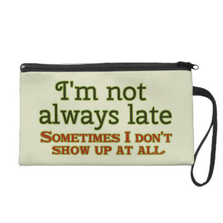 I'm Not Always Late Wristlet Clutches