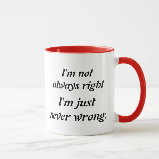 I'm not always right, I'm just never wrong Mug