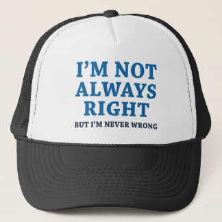 I'm Not Always Right Trucker Hat