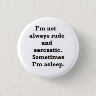 I'm not always rude and sarcastic 1 inch round button