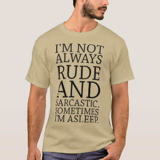 I'm Not Always Rude And Sarcastic T-Shirt