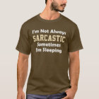 I'm not always sarcastic Funny Saying T-Shirt