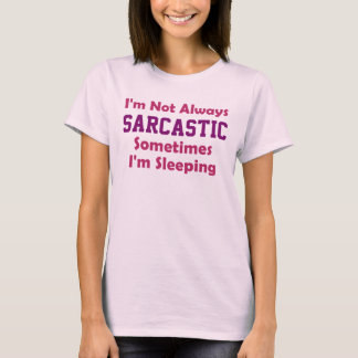 I'm not always sarcastic Pink T-Shirt