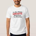 I'm not always sarcastic tees