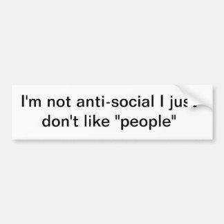 I'm not anti-social bumper sticker