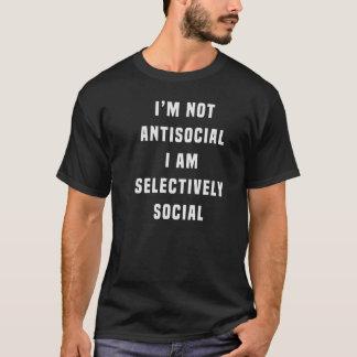 I'm not antisocial, I am selectively social T-Shirt