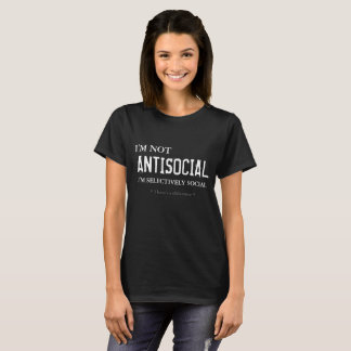 I'm not ANTISOCIAL I'm selectively social (black) T-Shirt