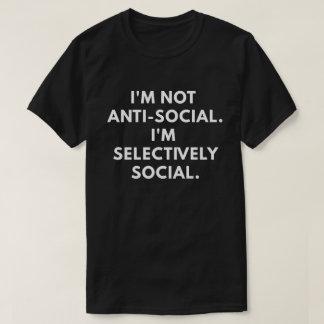 I'm Not Antisocial. I'm Selectively Social. T-Shirt