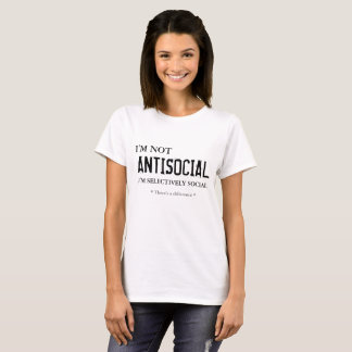 I'm not ANTISOCIAL I'm selectively social (white) T-Shirt