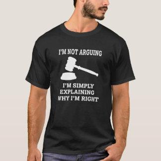 I'm not arguing, I'm simply explaining Lawyer T-Shirt
