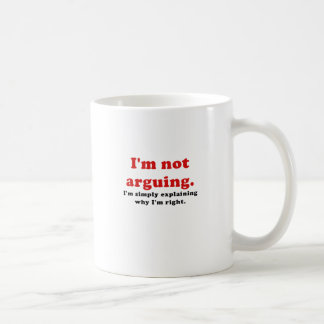 I'm Not Arguing I'm Simply Explaining Why I'm Coffee Mug