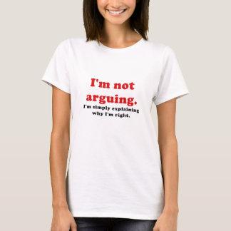 I'm Not Arguing I'm Simply Explaining Why I'm T-Shirt