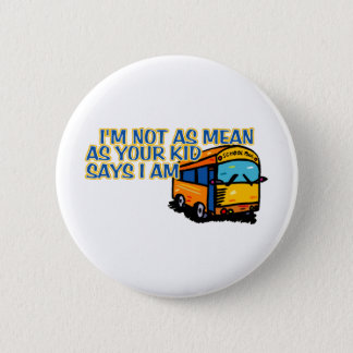 I'm Not As Mean.... 2 Inch Round Button