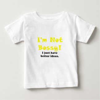 Im Not Bossy I Just have Better Ideas Baby T-Shirt