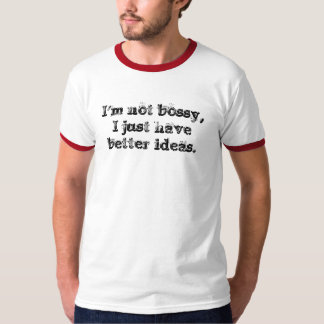 I'm not bossy,I just have better ideas. T-Shirt