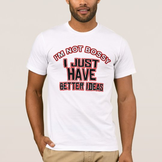 I'm not bossy I just have better ideas T-Shirt