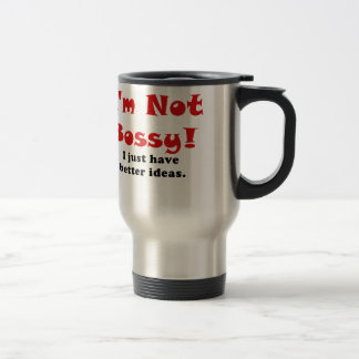 Im Not Bossy I Just Have Better Ideas Travel Mug