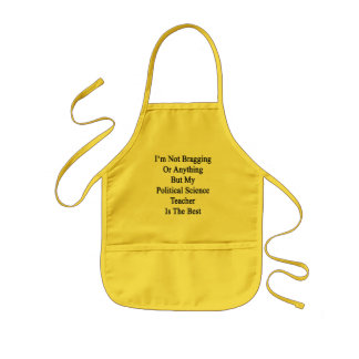 I'm Not Bragging Or Anything But My Political Scie Kids Apron