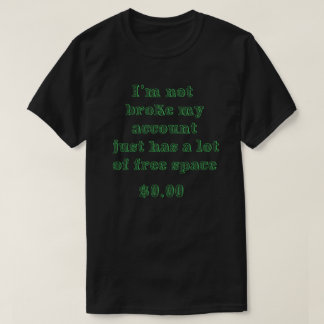 I'm not Broke T-Shirt