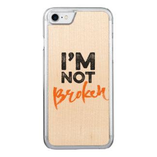 I'm Not Broken - Hand Lettering Typography Design Carved iPhone 7 Case