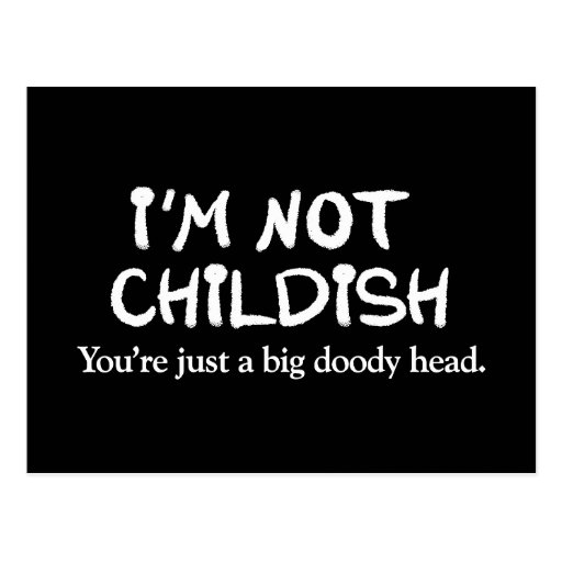 I'm not childish. You're just a big doody head Post Cards